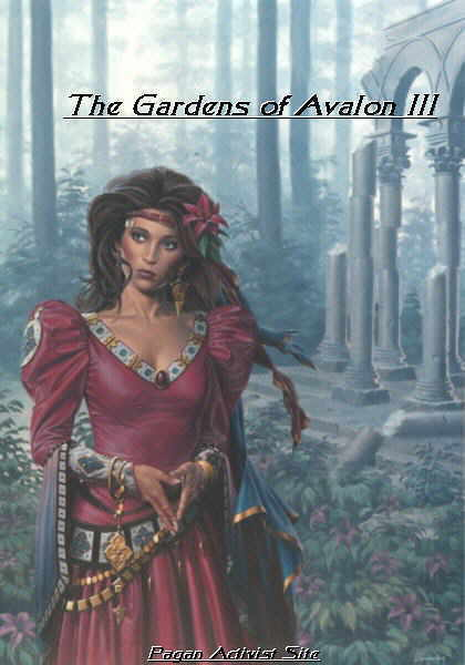 The Gardens of Avalon III Pagan Activist Site